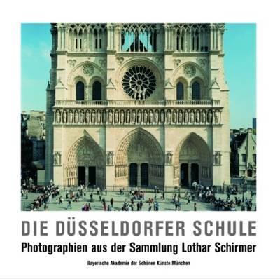 Die Dusseldorfer Schule: Photographien Aus Der Sammlung Lothar Schirmer (Paperback)