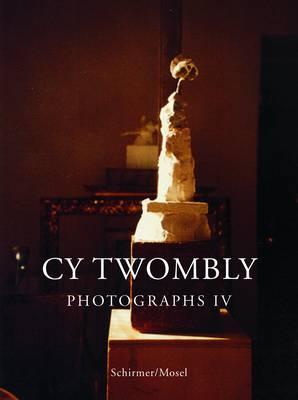 Cy Twombly: Photographs IV (Hardback)
