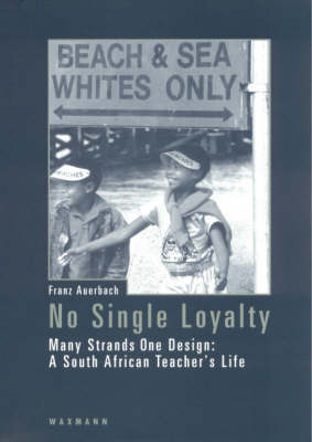 No Single Loyalty: Many Strands One Design - A South African Teacher's Life - Erinnerungen v. 6 (Paperback)