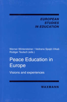 Peace Education in Europe: Visions and Experiences - European Studies in Education v. 19 (Paperback)