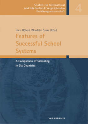 Features of Successful School Systems: A Comparison of Schooling in Six Countries - Studien zur International und Interkulturell Vergleichenden Erziehungswissenschaft v. 4 (Paperback)