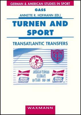 Turnen and Sport: Transatlantic Transfers - German and American Studies in Sport v. 5 (Paperback)