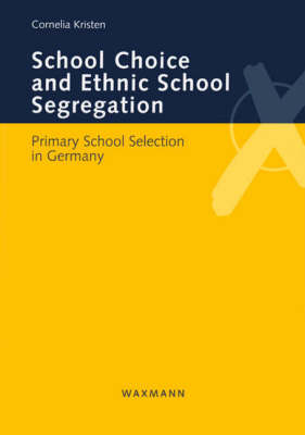 School Choice and Ethnic School Segregation: Primary School Selection in Germany - Internationale Hochschulschriften v. 437 (Paperback)