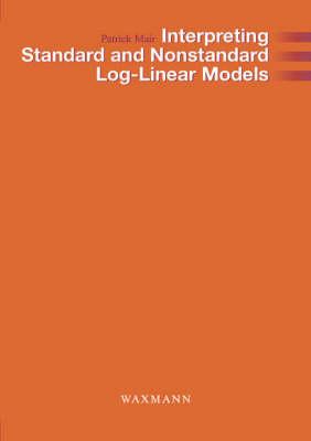 Interpreting Standard and Nonstandard Log-linear Models - Internationale Hochschulschriften v. 455 (Paperback)