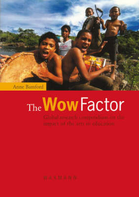 The Wow Factor: Global Research Compendium on the Impact of the Arts in Education (Paperback)