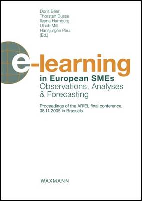 e-learning in European SMEs: Observations, Analyses and Forecasting Proceedings of the ARIEL Final Conference, 08.11.2005 in Brussels (Paperback)
