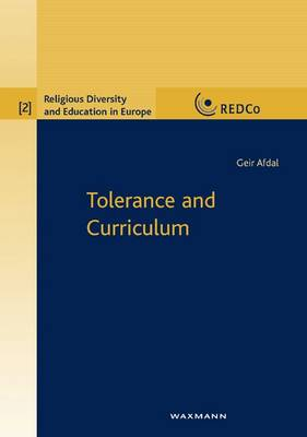 Tolerance and the Curriculum: Conceptions of Tolerance in the Multicultural Unitary Norwegian Compulsory School - Religious Diversity and Education in Europe v. 2 (Paperback)