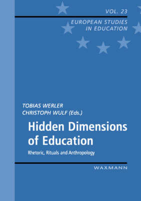 Hidden Dimensions of Education: Rhetoric, Rituals and Anthropology - European Studies in Education v. 23 (Paperback)
