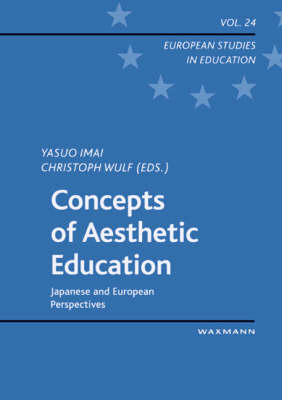 Concepts of Aesthetic Education: Japanese and European Perspectives - European Studies in Education v. 24 (Paperback)