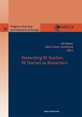 Researching RE Teachers: RE Teachers as Researchers - Religious Diversity and Education in Europe v. 4 (Paperback)