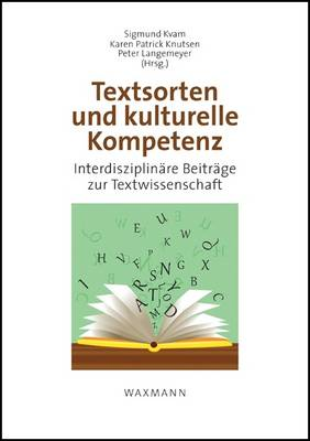 Genre and Cultural Competence - Textsorten Und Kulturelle Kompetenz: An Interdisciplinary Approach to the Study of Text - Interdisziplinare Beitrage Zur Textwissenschaft (Paperback)