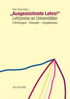 """""""Ausgezeichnete Lehre!"""" - """"Excellent Teaching !"""": Lehrpreise an Universitaten - Teaching Awards at Universities (Paperback)"""