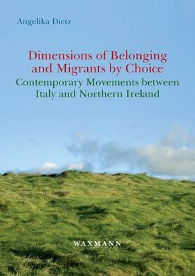 Dimensions of Belonging and Migrants by Choice: Contemporary Movements Between Italy and Northern Ireland (Paperback)