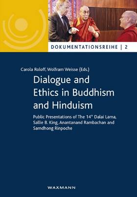 Dialogue and Ethics in Buddhism and Hinduism: Public Presentations of the 14th Dalai Lama, Sallie B. King, Anantanand Rambachan and Samdhong Rinpoche - Dokumentationsreihe 2
