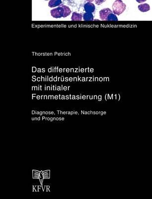 Das Differenzierte Schilddr Senkarzinom Mit Initialer Fernmetastasierung (M1) (Paperback)
