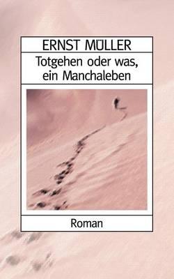 Totgehen Oder Was, Ein Manchaleben (Paperback)