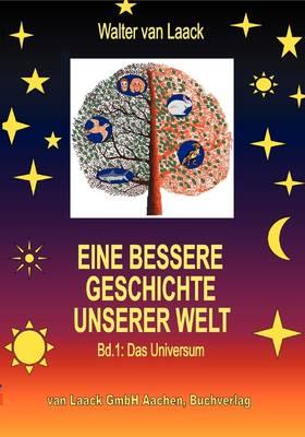Eine Bessere Geschichte Unserer Welt - Band 1: Das Universum (Paperback)