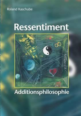 Ressentiment. Additionsphilosophie (Paperback)