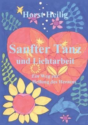 Sanfter Tanz Und Lichtarbeit. Ein Weg Zur Heilung Des Herzens. (Paperback)