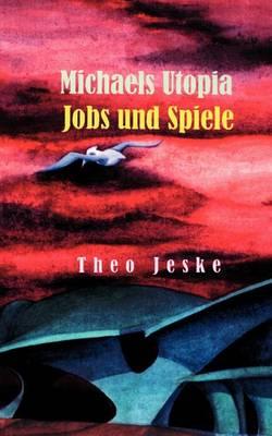 Michaels Utopia - Jobs Und Spiele (Paperback)