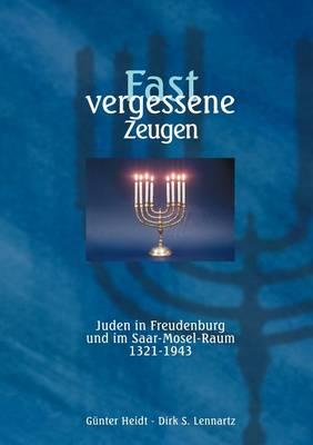 Fast Vergessene Zeugen. Juden in Freudenburg Und Im Saar- Mosel-Raum 1321 - 1943 (Paperback)