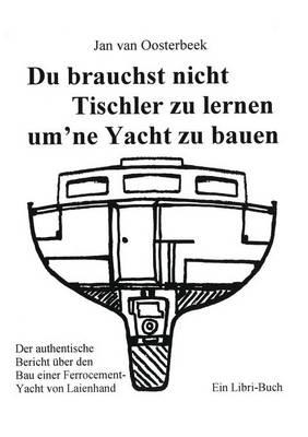 Du Brauchst Nicht Tischler Lernen Um Ne Yacht Zu Bauen (Paperback)