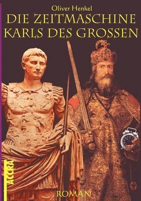 Die Zeitmaschine Karls Des Grossen (Paperback)