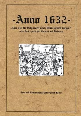 Anno 1632 - Oder ALS Die Schweden Nach Dinkelsb hl Kamen - Eine Satire Zwischen Historie Und Dichtung - (Paperback)