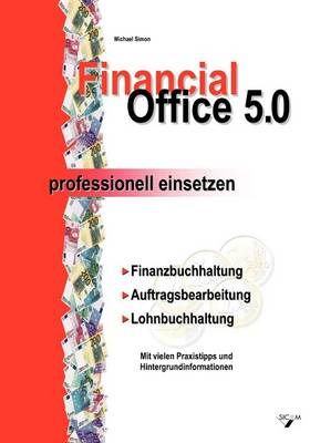 Financial Office 5.0 - Professionell Einsetzen (Paperback)