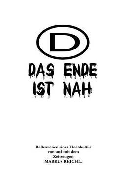 Das Ende ist nah - Reflexzonen einer Hochkultur von und mit dem Zeitzeugen Markus Reichl (Paperback)