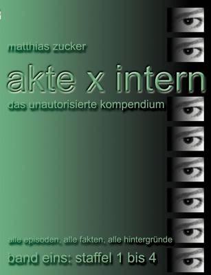 Akte X Intern - Das Unautorisierte Kompendium, Band Eins: Staffel 1 Bis 4 (Paperback)
