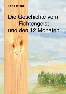 Die Geschichte Vom Fichtengeist Und Den 12 Monaten (Paperback)