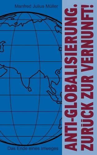 Anti-Globalisierung. Zur Ck Zur Vernunft ! (Paperback)