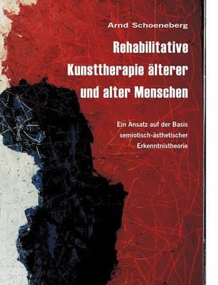 Rehabilitative Kunsttherapie Lterer Und Alter Menschen (Paperback)
