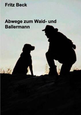 Abwege Zum Waid - Und Ballermann (Paperback)