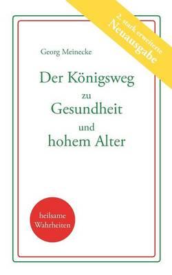 Der K Nigsweg Zu Gesundheit Und Hohem Alter (Paperback)