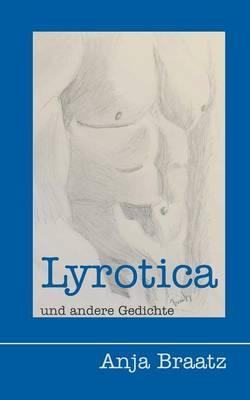 Lyrotica Und Andere Gedichte By Antja Braatz Waterstones