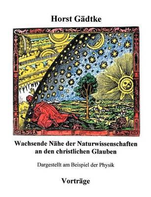 Wachsende N He Der Naturwissenschaften an Den Christlichen Glauben (Paperback)