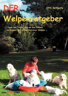 Der Welpenratgeber: Tipps und Tricks rund um den Welpen am Beispiel des Golden Retriever Welpen (Paperback)
