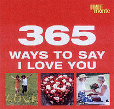 365 Ways to Say I Love You - 365 tips a year (Hardback)
