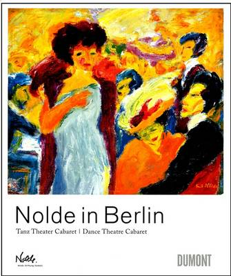 Nolde in Berlin: Dance Theatre Cabaret (Hardback)