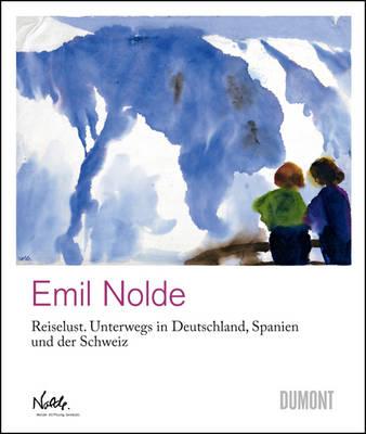 Emil Nolde: Reiselust/Wanderlust (Hardback)