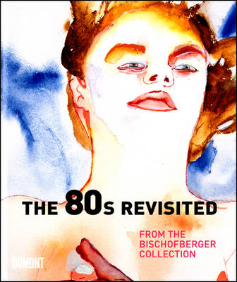 The 80s Revisited: From the Bischofberger Collection (Hardback)