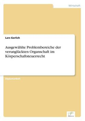 Ausgew hlte Problembereiche Der Verungl ckten Organschaft Im K rperschaftsteuerrecht (Paperback)