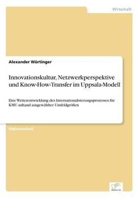 Innovationskultur, Netzwerkperspektive Und Know-How-Transfer Im Uppsala-Modell (Paperback)