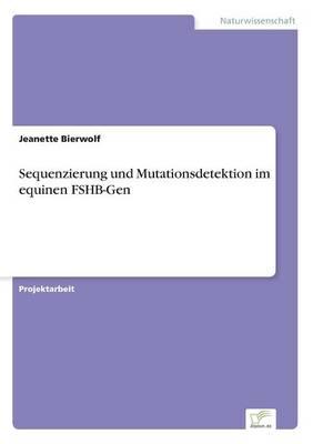 Sequenzierung Und Mutationsdetektion Im Equinen Fshb-Gen (Paperback)
