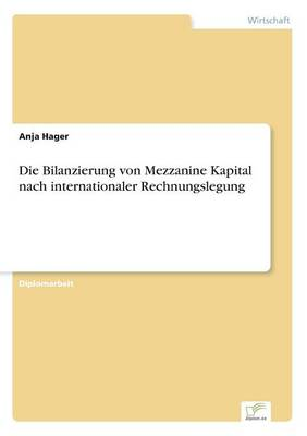 Die Bilanzierung Von Mezzanine Kapital Nach Internationaler Rechnungslegung (Paperback)