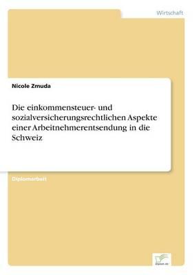 Die Einkommensteuer- Und Sozialversicherungsrechtlichen Aspekte Einer Arbeitnehmerentsendung in Die Schweiz (Paperback)