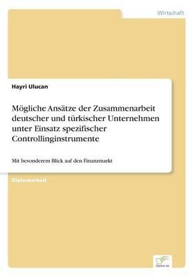 Mogliche Ansatze Der Zusammenarbeit Deutscher Und Turkischer Unternehmen Unter Einsatz Spezifischer Controllinginstrumente (Paperback)