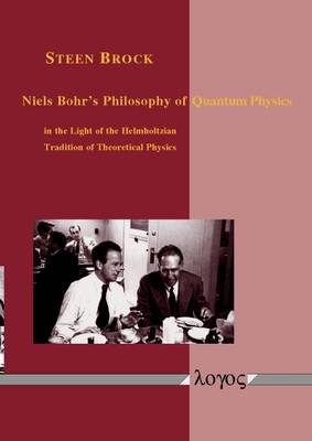 Niels Bohr's Philosophy of Quantum Physics in the Light of the Helmholtzian Tradition of Theoretical Physics (Paperback)